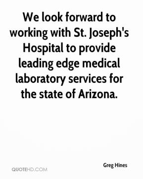 Greg Hines - We look forward to working with St. Joseph's Hospital to provide leading edge medical laboratory services for the state of Arizona.