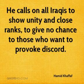 Hamid Khaffaf - He calls on all Iraqis to show unity and close ranks, to give no chance to those who want to provoke discord.