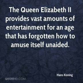 Hans Koning - The Queen Elizabeth II provides vast amounts of entertainment for an age that has forgotten how to amuse itself unaided.