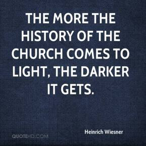 Heinrich Wiesner - The more the history of the church comes to light, the darker it gets.