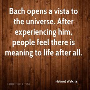 Helmut Walcha - Bach opens a vista to the universe. After experiencing him, people feel there is meaning to life after all.