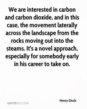 Henry Gholz - We are interested in carbon and carbon dioxide, and in this case, the movement laterally across the landscape from the rocks moving out into the steams. It's a novel approach, especially for somebody early in his career to take on.