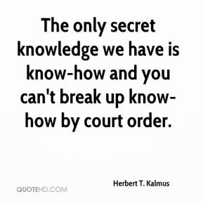 Herbert T. Kalmus - The only secret knowledge we have is know-how and you can't break up know-how by court order.