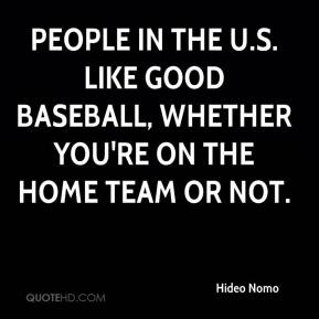 People in the U.S. like good baseball, whether you're on the home team or not.