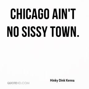 Hinky Dink Kenna - Chicago ain't no sissy town.