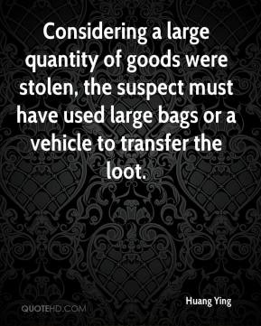 Huang Ying - Considering a large quantity of goods were stolen, the suspect must have used large bags or a vehicle to transfer the loot.