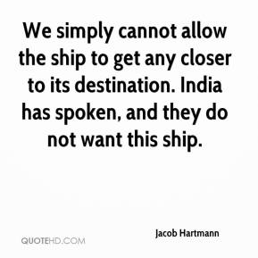 Jacob Hartmann - We simply cannot allow the ship to get any closer to its destination. India has spoken, and they do not want this ship.