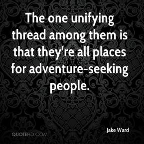 Jake Ward - The one unifying thread among them is that they're all places for adventure-seeking people.