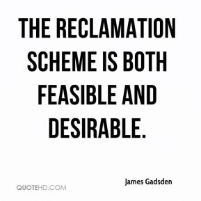 James Gadsden - The reclamation scheme is both feasible and desirable.