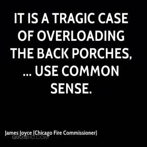 James Joyce (Chicago Fire Commissioner) - It is a tragic case of overloading the back porches, ... use common sense.