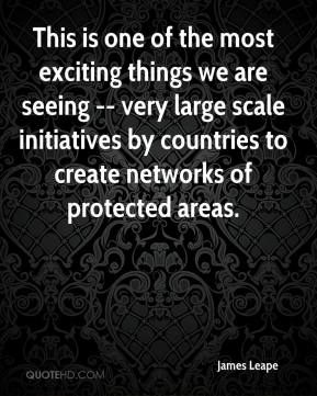 James Leape - This is one of the most exciting things we are seeing -- very large scale initiatives by countries to create networks of protected areas.