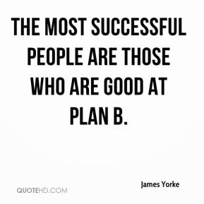 James Yorke - The most successful people are those who are good at Plan B.