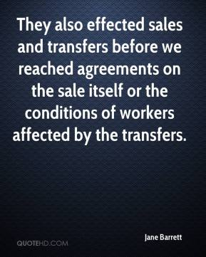 Jane Barrett - They also effected sales and transfers before we reached agreements on the sale itself or the conditions of workers affected by the transfers.