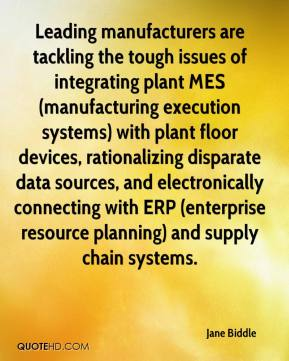 Jane Biddle - Leading manufacturers are tackling the tough issues of integrating plant MES (manufacturing execution systems) with plant floor devices, rationalizing disparate data sources, and electronically connecting with ERP (enterprise resource planning) and supply chain systems.