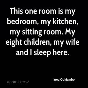 Jared Odhiambo  - This one room is my bedroom, my kitchen, my sitting room. My eight children, my wife and I sleep here.