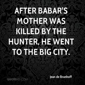 Jean de Brunhoff - After Babar's mother was killed by the hunter, he went to the big city.