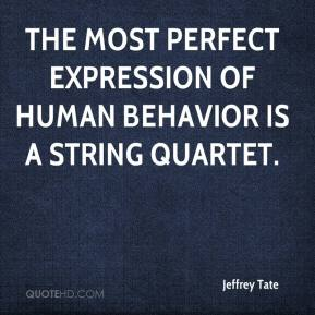 Jeffrey Tate - The most perfect expression of human behavior is a string quartet.