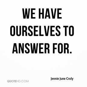 Jennie June Croly - We have ourselves to answer for.