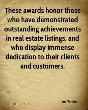 Jim McKeon  - These awards honor those who have demonstrated outstanding achievements in real estate listings, and who display immense dedication to their clients and customers.
