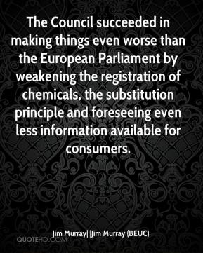 Jim Murray|||Jim Murray (BEUC)  - The Council succeeded in making things even worse than the European Parliament by weakening the registration of chemicals, the substitution principle and foreseeing even less information available for consumers.