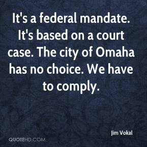 Jim Vokal  - It's a federal mandate. It's based on a court case. The city of Omaha has no choice. We have to comply.