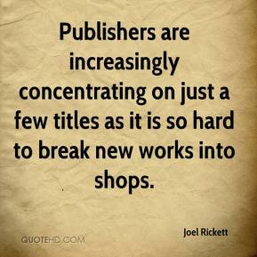 Joel Rickett  - Publishers are increasingly concentrating on just a few titles as it is so hard to break new works into shops.