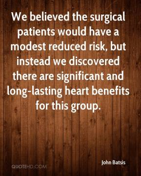John Batsis  - We believed the surgical patients would have a modest reduced risk, but instead we discovered there are significant and long-lasting heart benefits for this group.