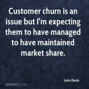 John Deniz  - Customer churn is an issue but I'm expecting them to have managed to have maintained market share.