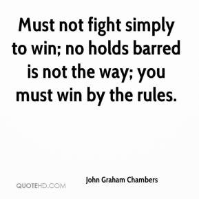 Must not fight simply to win; no holds barred is not the way; you must win by the rules.