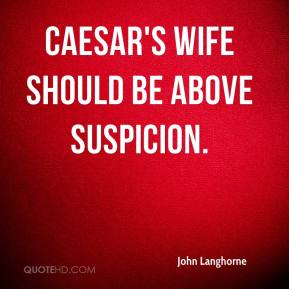 John Langhorne - Caesar's wife should be above suspicion.