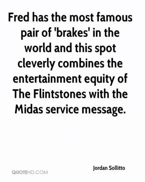 Jordan Sollitto  - Fred has the most famous pair of 'brakes' in the world and this spot cleverly combines the entertainment equity of The Flintstones with the Midas service message.