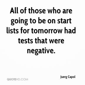 Juerg Capol  - All of those who are going to be on start lists for tomorrow had tests that were negative.