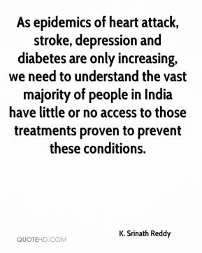 As epidemics of heart attack, stroke, depression and diabetes are only increasing, we need to understand the vast majority of people in India have little or no access to those treatments proven to prevent these conditions.