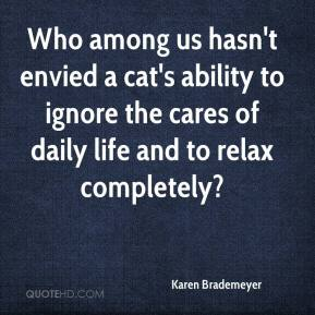 Karen Brademeyer  - Who among us hasn't envied a cat's ability to ignore the cares of daily life and to relax completely?