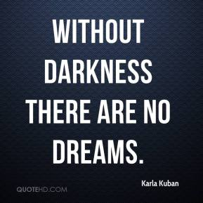 Karla Kuban  - Without darkness there are no dreams.