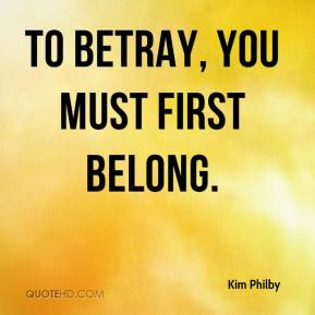 Kim Philby - To betray, you must first belong.