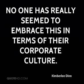 Kimberlee Dinn  - No one has really seemed to embrace this in terms of their corporate culture.