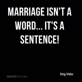 King Vidor  - Marriage isn't a word... it's a sentence!
