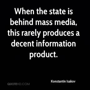 Konstantin Isakov  - When the state is behind mass media, this rarely produces a decent information product.