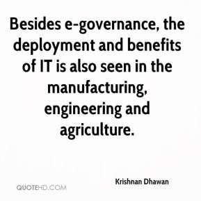 Krishnan Dhawan  - Besides e-governance, the deployment and benefits of IT is also seen in the manufacturing, engineering and agriculture.