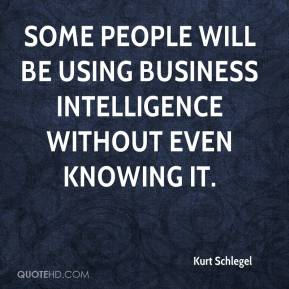 Kurt Schlegel  - Some people will be using business intelligence without even knowing it.