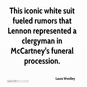 Laura Woolley  - This iconic white suit fueled rumors that Lennon represented a clergyman in McCartney's funeral procession.