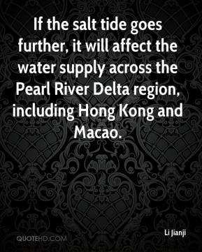 Li Jianji  - If the salt tide goes further, it will affect the water supply across the Pearl River Delta region, including Hong Kong and Macao.