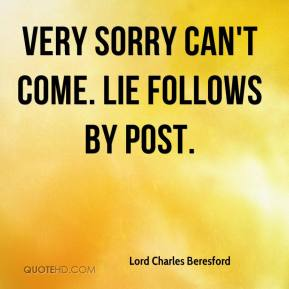 Lord Charles Beresford - Very sorry can't come. Lie follows by post.