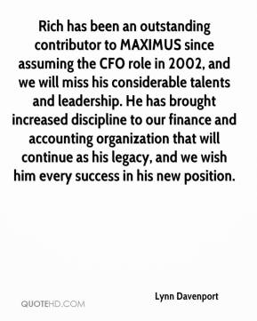 Lynn Davenport  - Rich has been an outstanding contributor to MAXIMUS since assuming the CFO role in 2002, and we will miss his considerable talents and leadership. He has brought increased discipline to our finance and accounting organization that will continue as his legacy, and we wish him every success in his new position.