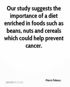 Marco Falasca  - Our study suggests the importance of a diet enriched in foods such as beans, nuts and cereals which could help prevent cancer.