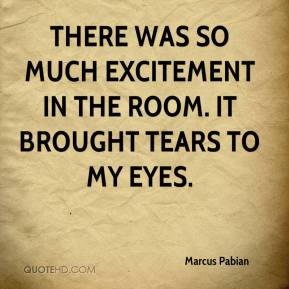 Marcus Pabian  - There was so much excitement in the room. It brought tears to my eyes.