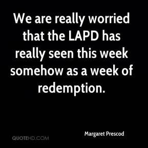 Margaret Prescod  - We are really worried that the LAPD has really seen this week somehow as a week of redemption.