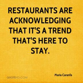 Maria Caranfa  - Restaurants are acknowledging that it's a trend that's here to stay.