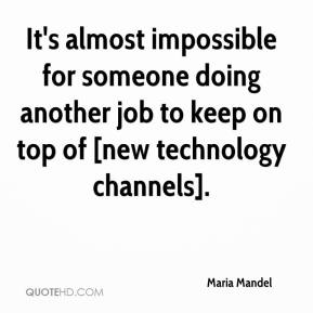 Maria Mandel  - It's almost impossible for someone doing another job to keep on top of [new technology channels].